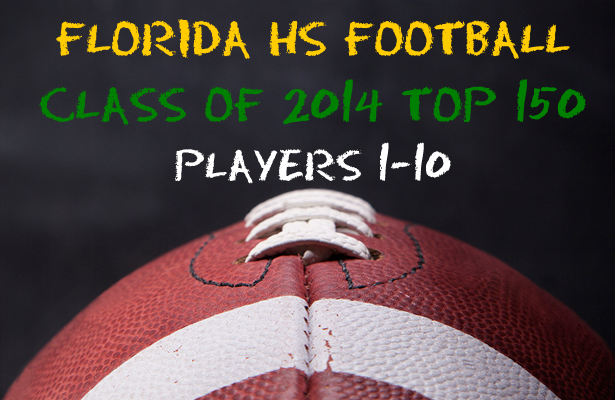 Florida HS Football Top 150 – Class of 2014 – THE TOP 10
